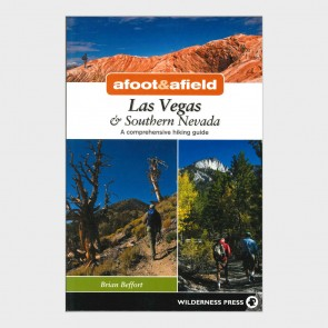 Afoot & Afield Las Vegas & Southern Nevada: A Comprehensive Hiking Guide by Brian Beffort