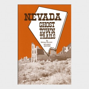 Nevada Ghost Town Trails by Mickey Broman