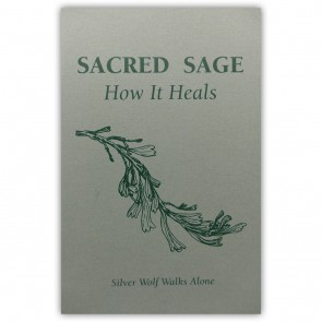 Sacred Sage: How It Heals by Silver Wolf Walks Alone